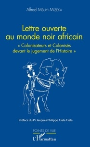 Mizeka alfred Mbuyi - Lettre ouverte au monde noir africain - Colonisateurs et Colonisés devant le jugement de l'Histoire.