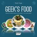 Mizuki Gorges et Florent Gorges - Geek's food - Astuces et recettes simples pour faire plaisir à vos convives geeks !.