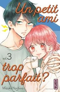 Mizuki Hoshino - Un petit ami trop parfait ? Tome 3 : .