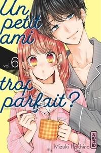 Mizuki Oshino - Un petit ami trop parfait ?, tome 6.