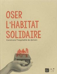 MkF éditions - Oser l'habitat solidaire - Construire l'hospitalité de demain.
