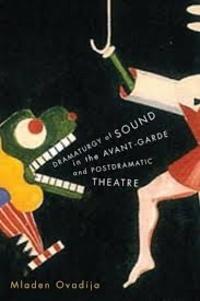 Mladen Ovadija - Dramaturgy of Sound in the Avant-Garde and Postdramatic Theatre.