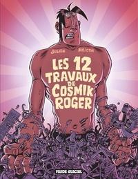 Mo/CDM et  Julien/CDM - Cosmik Roger : Les 12 travaux de Cosmik Roger.