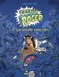 Mo/CDM et  Julien/CDM - Cosmik Roger : Une planète sinon rien.