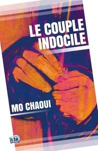 Mo Chaoui - Le couple indocile.