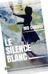 Mo Chaoui - Le silence blanc.