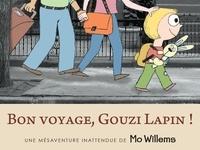 Mo Willems - Bon voyage, Gouzi Lapin ! - Une mésaventure inattendue de Mo Willems.