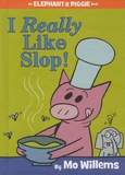 Mo Willems - Elephant & Piggie  : I Really Like Slop!.