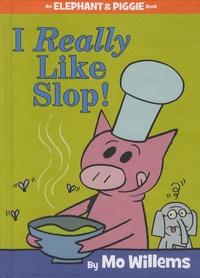 Mo Willems - Elephant & Piggie  : I Really Like Slop!.
