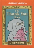Mo Willems - Elephant & Piggie  : The Thank You Book.