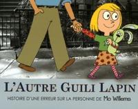 Mo Willems - L'autre Guili Lapin - Histoire d'une erreur sur la personne de Mo Willems.