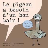 Mo Willems - Le pigeon a besoin d'un bon bain.