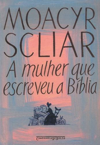 Moacyr Scliar - A mulher que escreveu a Biblia.