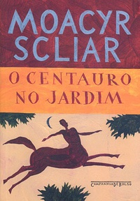 Moacyr Scliar - Centauro No Jardim.
