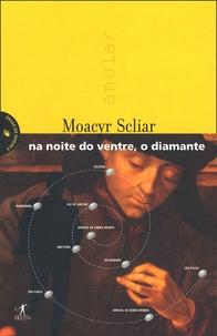 Moacyr Scliar - Na noite do ventre, o diamante.