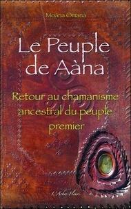 Moana Omana - Le Peuple de Aàna - Retour au chamanisme ancestral du peuple premier.
