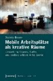 Mobile Arbeitsplätze als kreative Räume - Coworking Spaces, Cafés und andere urbane Arbeitsorte.