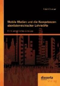 Mobile Medien und die Kompetenzen oberösterreichischer Lehrkräfte: Eine empirische Analyse.