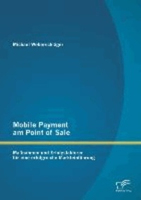 Mobile Payment am Point of Sale: Maßnahmen und Erfolgsfaktoren für eine erfolgreiche Markteinführung.