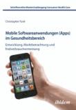 Mobile Softwareanwendungen (Apps) im Gesundheitsbereich - Entwicklung, Marktbetrachtung und Endverbrauchermeinung.