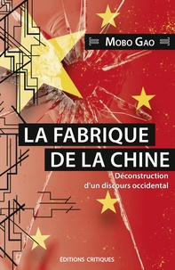 Mobo Gao et Cyrille Rivallan - La Fabrique de la Chine. Déconstruction d'un discours occidental.