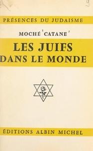 Mochè Catane - Les Juifs dans le monde.
