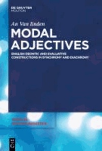 Modal Adjectives - English Deontic and Evaluative Constructions in Diachrony and Synchrony.