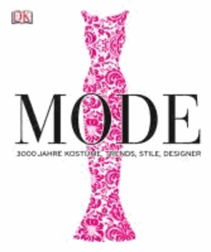 Mode - 3000 Jahre Kostüme, Trends, Stile, Designer.