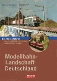 Modellbahn-Landschaft Deutschland - Ein Reiseführer zu den schönsten öffentlich zugänglichen Anlagen.