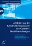 Modellierung des Konstruktionsprozesses von Gießerei-Modelleinrichtungen - Eine Entwicklung von Modellvorstellungen und Handlungsanweisungen in der beruflichen Ausbildung.