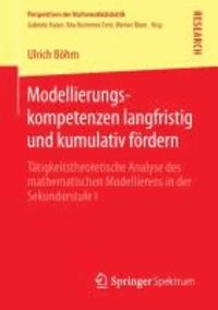 Modellierungskompetenzen langfristig und kumulativ fördern - Tätigkeitstheoretische Analyse des mathematischen Modellierens in der Sekundarstufe I.