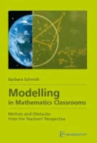 Modelling in Mathematics Classrooms - Motives and Obstacles from the Teachers' Perspective.