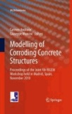 Carmen Andrade - Modelling of Corroding Concrete Structures - Proceedings of the Joint fib-RILEM Workshop held in Madrid, Spain, November 2010.