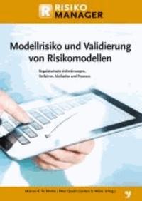 Modellrisiko und Validierung von Risikomodellen - Regulatorische Anforderungen, Verfahren, Methoden und Prozesse.