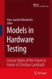 Hans-Joachim Wunderlich - Models in Hardware Testing - Lecture Notes of the Forum in Honor of Christian Landrault.