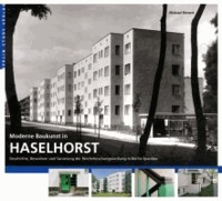 Moderne Baukunst in Haselhorst - Geschichte, Bewohner und Sanierung der Reichsforschungssiedlung in Berlin-Spandau.