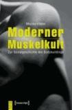 Moderner Muskelkult - Zur Sozialgeschichte des Bodybuildings.