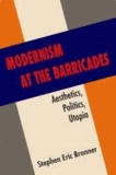 Modernism at the Barricades - Aesthetics, Politics, Utopia.