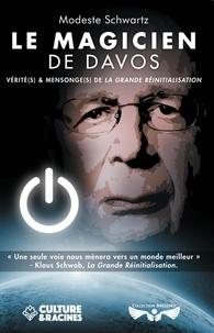 Modeste Schwartz - Le magicien de Davos - Vérités et mensonges de la Grande Réinitialisation.