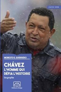 Modesto Emilio Guerrero - Chavez : l'homme qui défia l'histoire.