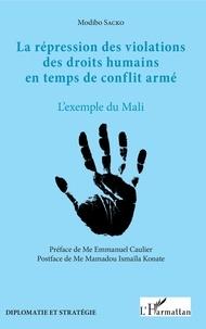 Modibo Sacko - La répression des violations des droits humains en temps de conflit armé - L'exemple du Mali.