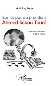 Télécharger des ebooks gratuitement pour kindle Sur les pas du président Ahmed Sékou Touré par Modo Sory Barry