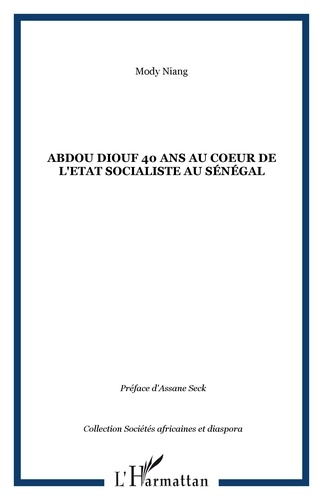Mody Niang - Abdou Diouf, 40 ans au coeur de l'état socialiste au Sénégal.