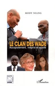 Mody Niang - Le clan des Wade - Accaparement, mépris et vanité.