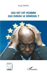 Mody Niang - Qui est-cet homme qui dirige le Sénégal ?.