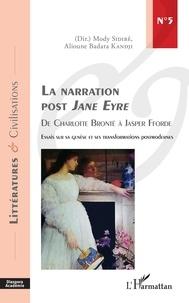 Mody Sidibé et Alioune Badara Kandji - La narration post Jane Eyre, de Charlotte Brontë à Jasper Fforde - Essai sur sa genèse et ses transformations postmodernes.