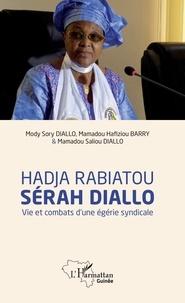 Hadja Rabiatou Sérah Diallo- Vie et combats d'une égérie syndicale - Mody Sory Diallo  