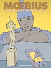 Moebius - La Citadelle aveugle ; The Long Tomorrow - Edition en 2 volumes.
