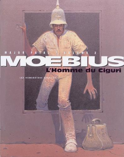 Moebius - Major Fatal Tome 2 : L'homme du Ciguri.