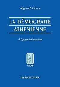 Mogens Herman Hansen - La démocratie athénienne à l'époque de Démosthène - Structure, principes et idéologie.